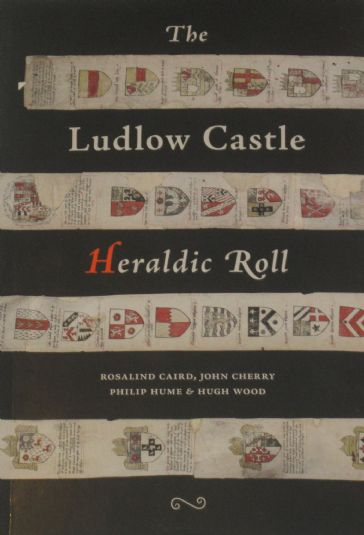 The Ludlow Castle Heraldic Roll, by Rosalind Caird, John Cherry, Philip Hume and Hugh Wood